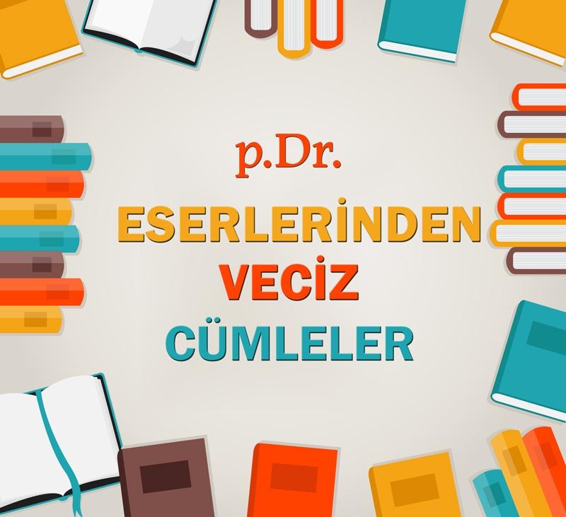 p.Dr. ESERLERİNDEN VECİZ CÜMLELER galerisi resim 1