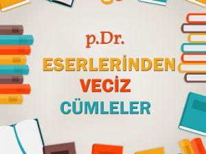 p.Dr. ESERLERİNDEN VECİZ CÜMLELER