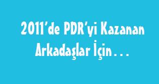2011'de PDR'yi Kazanan Arkadaşlar İçin...