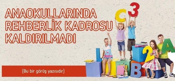 ANAOKULLARINDA REHBERLİK KADROSU KALDIRILMADI