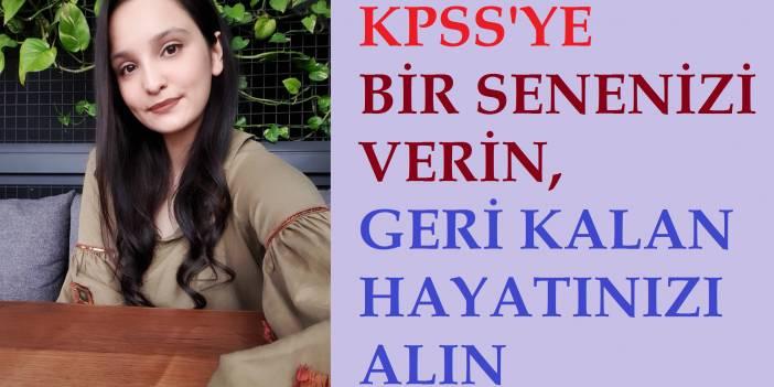 KPSS'YE 1 SENENİZİ VERİN, GERİ KALAN HAYATINIZI ALIN