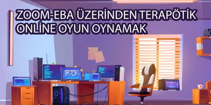 ZOOM-EBA ÜZERİNDEN TERAPÖTİK ONLİNE OYUN OYNAMAK
